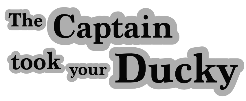The Captain took your Ducky